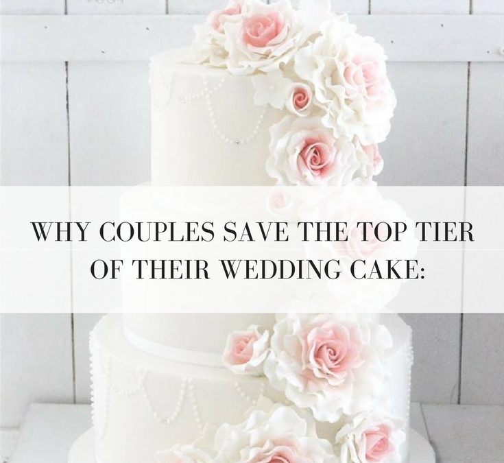 best way to preserve wedding cake why couples save the top tier of their wedding cake and 11394