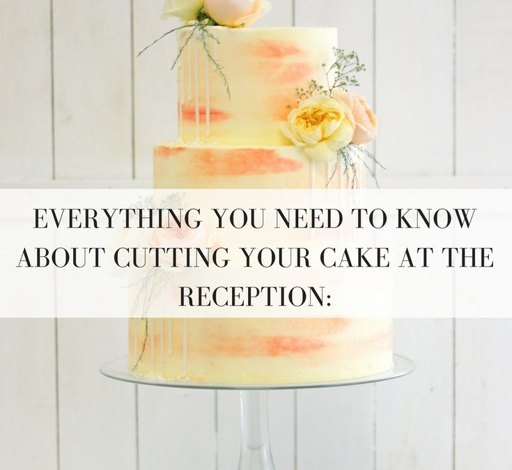 Everything you need to know about cutting your wedding cake at your reception: