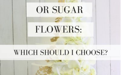 REAL, SILK OR SUGAR FLOWERS: WHICH ONES SHOULD I CHOOSE?