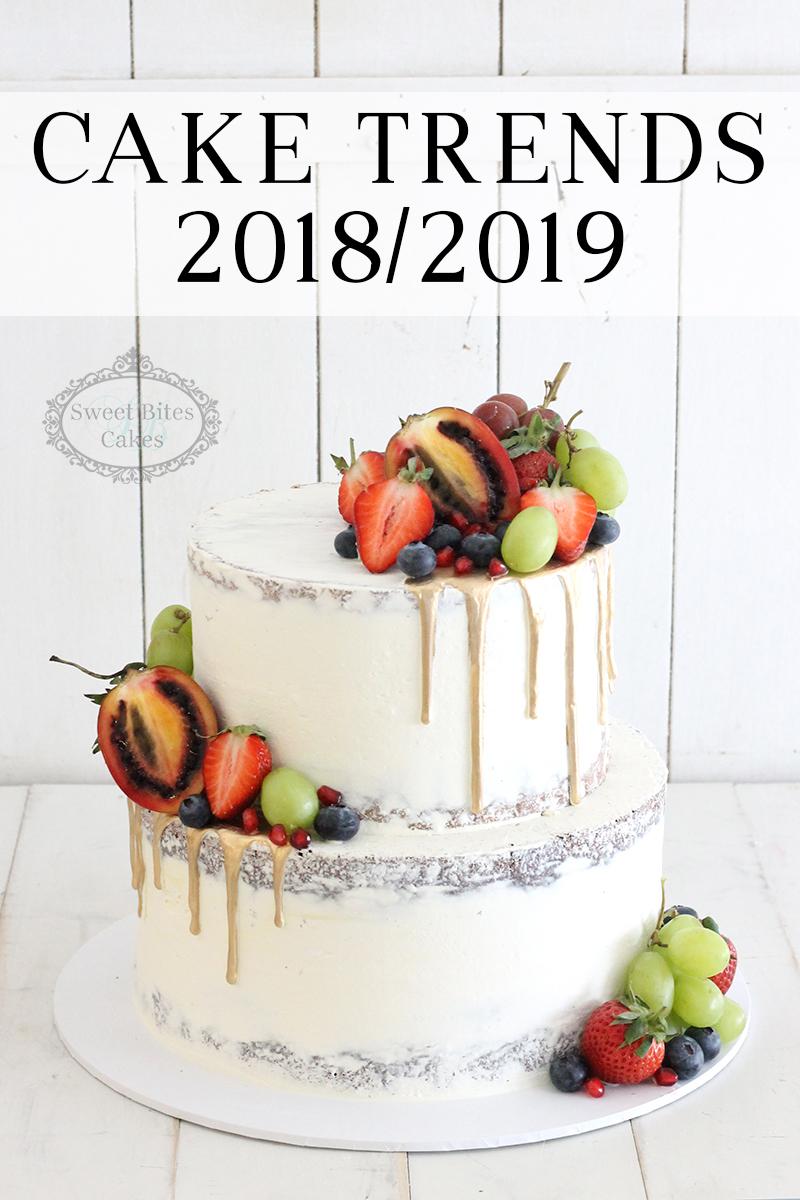 Cake Trends 2018 2019 Sweet Bites Cakes